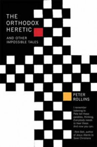 The Orthodox Heretic - and other impossible tales by Peter Rollins